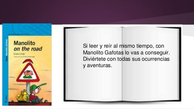 Si leer y reír al mismo tiempo, con  Manolito Gafotas lo vas a conseguir.  Diviértete con todas sus ocurrencias  y aventur...
