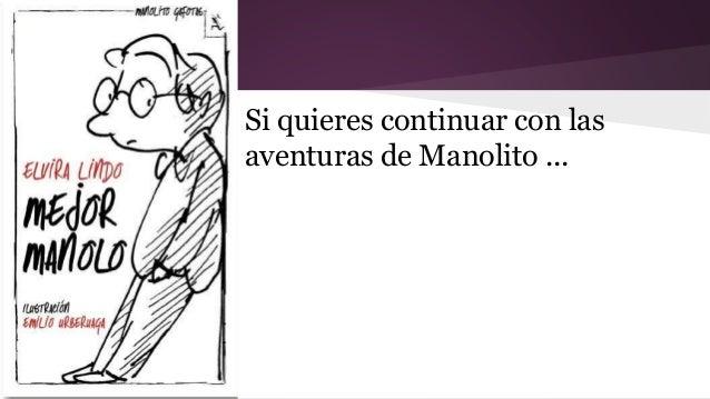 Si quieres continuar con las  aventuras de Manolito ...