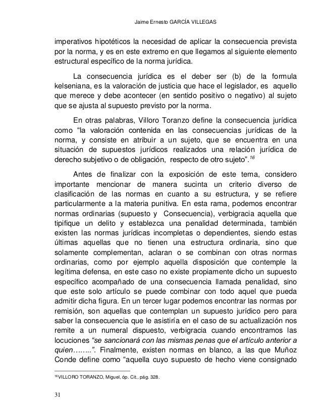 Jaime Ernesto GARCÍA VILLEGAS 33 5.- La consecuencia jurídica establecida para un supuesto normativo, es una valoración de...