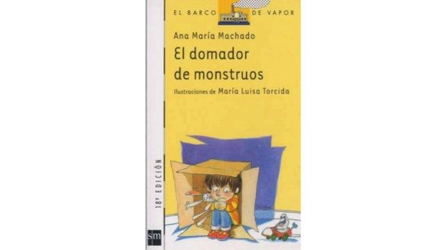 """I EL BARCO E' VAPOR  Ana Morín Machado  El domador de monstruos  Ilustraciones de María Luisa Torcidu  """"_ i t' V.  . ï 1 b..."""