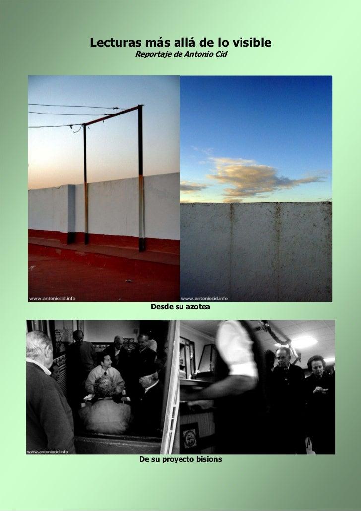 Lecturas más allá de lo visible       Reportaje de Antonio Cid           Desde su azotea        De su proyecto bisions