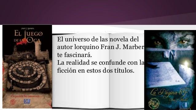 El universo de las novela del  autor lorquino Fran J. Marber  te fascinará.  La realidad se confunde con la  ficción en es...