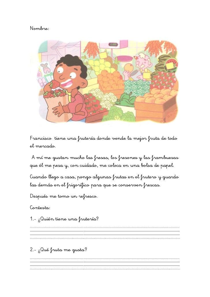 Nombre:Francisco tiene una frutería donde vende la mejor fruta de todoel mercado. A mí me gustan mucho las fresas, los fre...