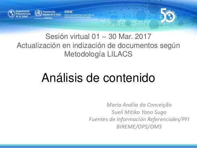 Sesión virtual 01 – 30 Mar. 2017 Actualización en indización de documentos según Metodología LILACS Análisis de contenido ...