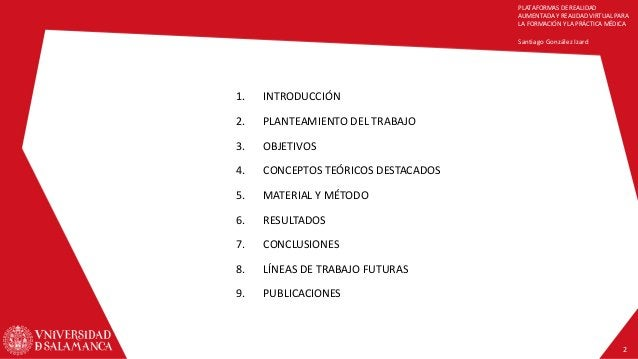 PLATAFORMAS DE REALIDAD AUMENTADA Y REALIDAD VIRTUAL PARA LA FORMACIÓN Y LA PRÁCTICA MÉDICA Santiago González Izard 2 1. I...