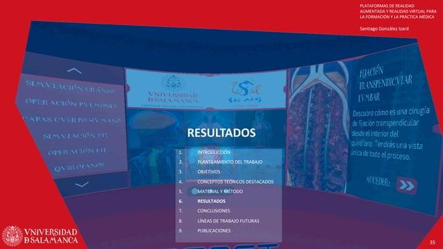 PLATAFORMAS DE REALIDAD AUMENTADA Y REALIDAD VIRTUAL PARA LA FORMACIÓN Y LA PRÁCTICA MÉDICA Santiago González Izard 35 RES...