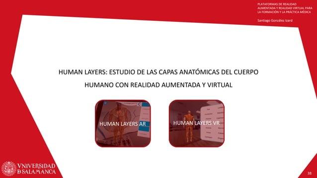 PLATAFORMAS DE REALIDAD AUMENTADA Y REALIDAD VIRTUAL PARA LA FORMACIÓN Y LA PRÁCTICA MÉDICA Santiago González Izard HUMAN ...