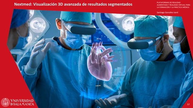 PLATAFORMAS DE REALIDAD AUMENTADA Y REALIDAD VIRTUAL PARA LA FORMACIÓN Y LA PRÁCTICA MÉDICA Santiago González Izard Nextme...