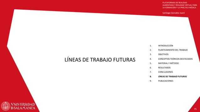 PLATAFORMAS DE REALIDAD AUMENTADA Y REALIDAD VIRTUAL PARA LA FORMACIÓN Y LA PRÁCTICA MÉDICA Santiago González Izard LÍNEAS...