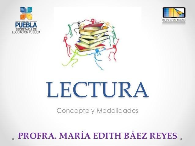 LECTURA Concepto y Modalidades PROFRA. MARÍA EDITH BÁEZ REYES