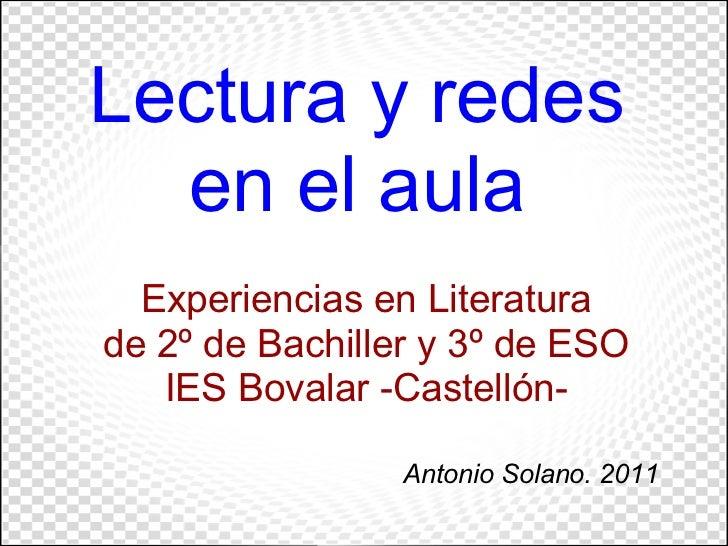 Lectura y redes  en el aula  Experiencias en Literaturade 2º de Bachiller y 3º de ESO   IES Bovalar -Castellón-           ...