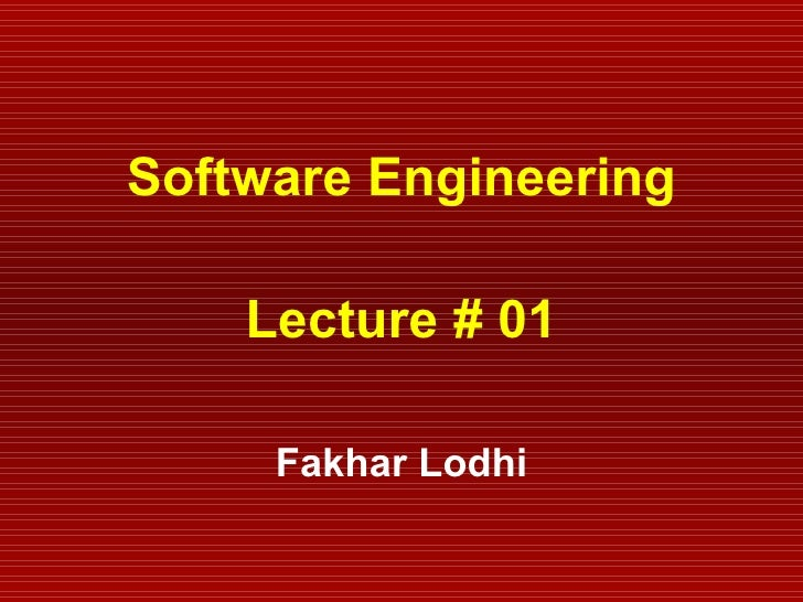 Software Engineering Lecture # 01 Fakhar Lodhi