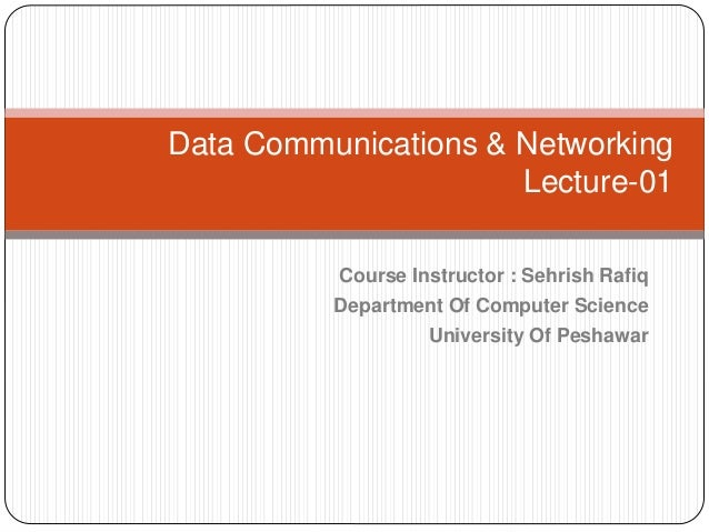 Course Instructor : Sehrish Rafiq Department Of Computer Science University Of Peshawar Data Communications & Networking L...