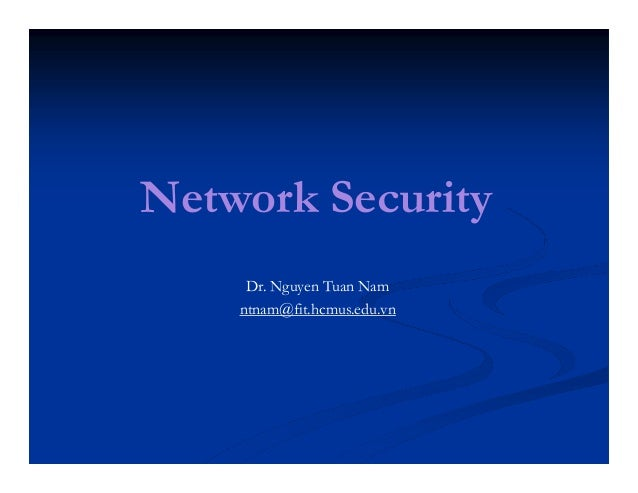Network Security Dr. Nguyen Tuan Nam ntnam@fit.hcmus.edu.vn