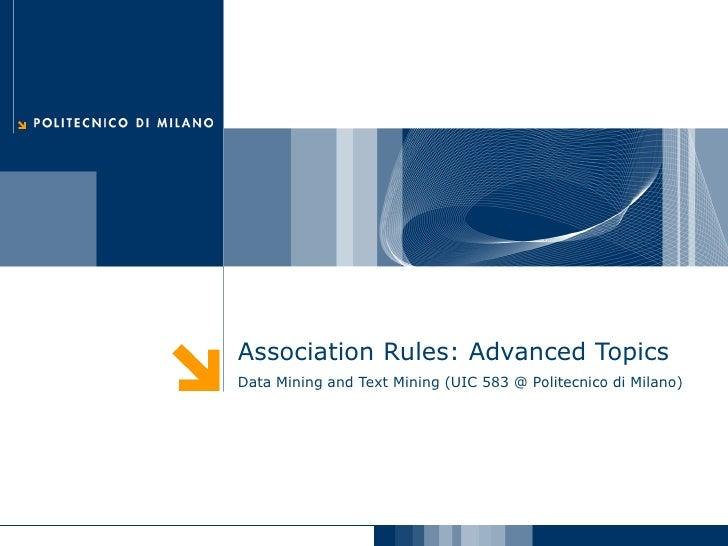 Association Rules: Advanced Topics Data Mining and Text Mining (UIC 583 @ Politecnico di Milano)