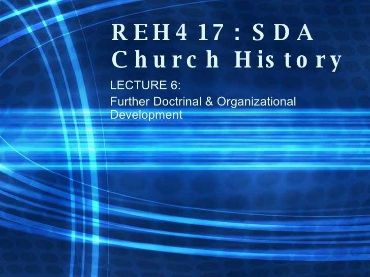 REH417: SDA Church History LECTURE 6: Further Doctrinal & Organizational Development