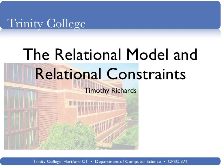 Trinity College     The Relational Model and     Relational Constraints                            Timothy Richards       ...
