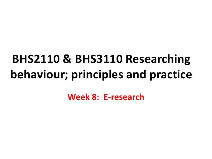 BHS2110 & BHS3110 Researching behaviour; principles and practice           Week 8: E-research