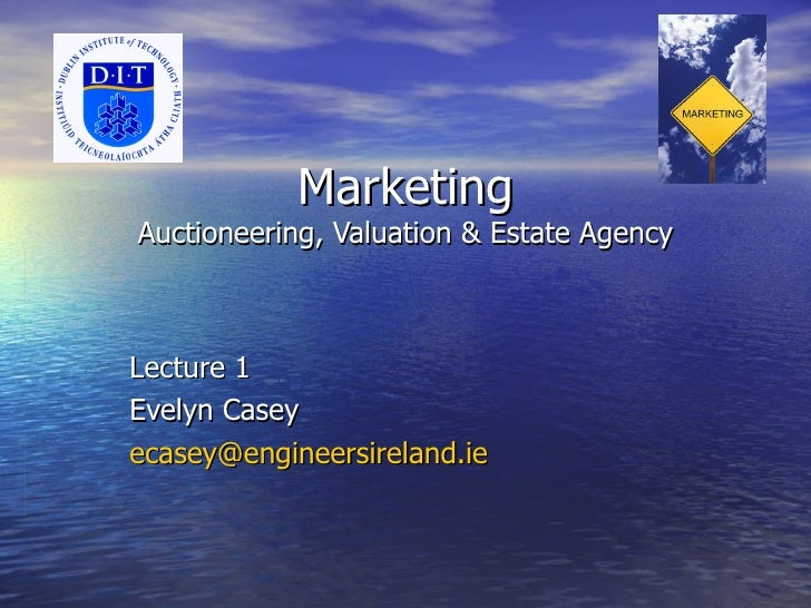 Marketing Auctioneering, Valuation & Estate Agency Lecture 1 Evelyn Casey [email_address]