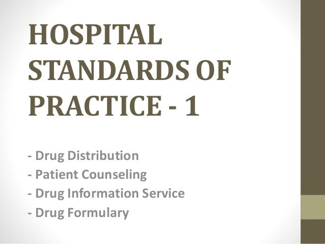 HOSPITAL STANDARDS OF PRACTICE - 1 - Drug Distribution - Patient Counseling - Drug Information Service - Drug Formulary
