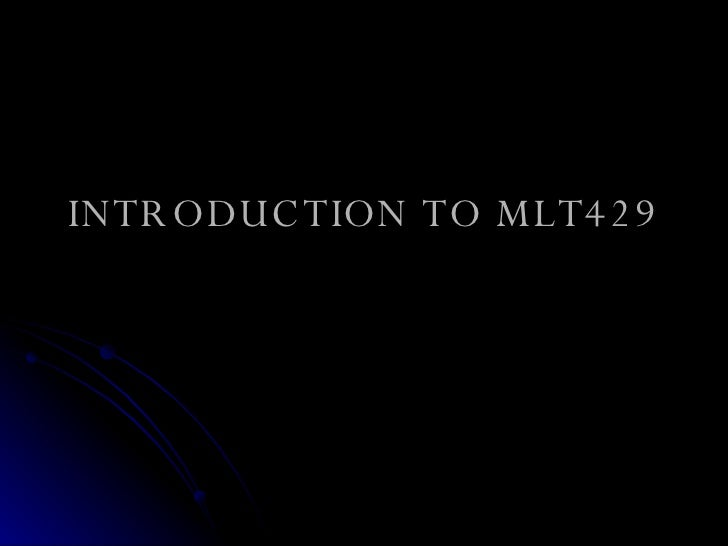 INTRODUCTION TO MLT429