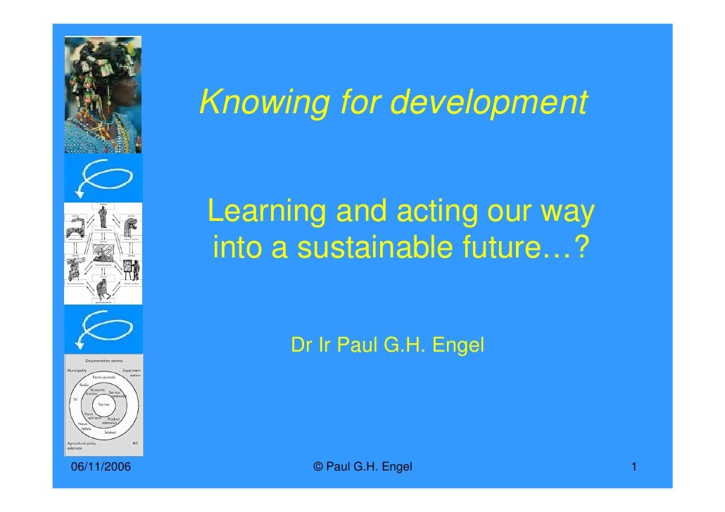 Knowing for development                Learning and acting our way              into a sustainable future…?               ...