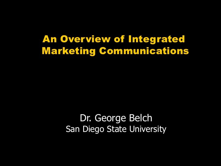 An Overview of IntegratedMarketing Communications       Dr. George Belch    San Diego State University