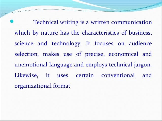 nature and characteristics of technical writing Technical writing styles  provide extended definitions for technical terms as multiple audiences have different levels of technical knowledge,.