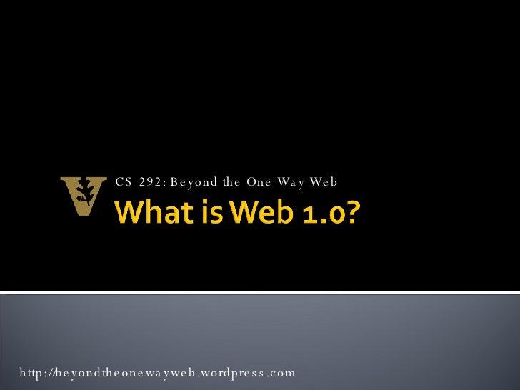 CS 292: Beyond the One Way Web http://beyondtheonewayweb.wordpress.com