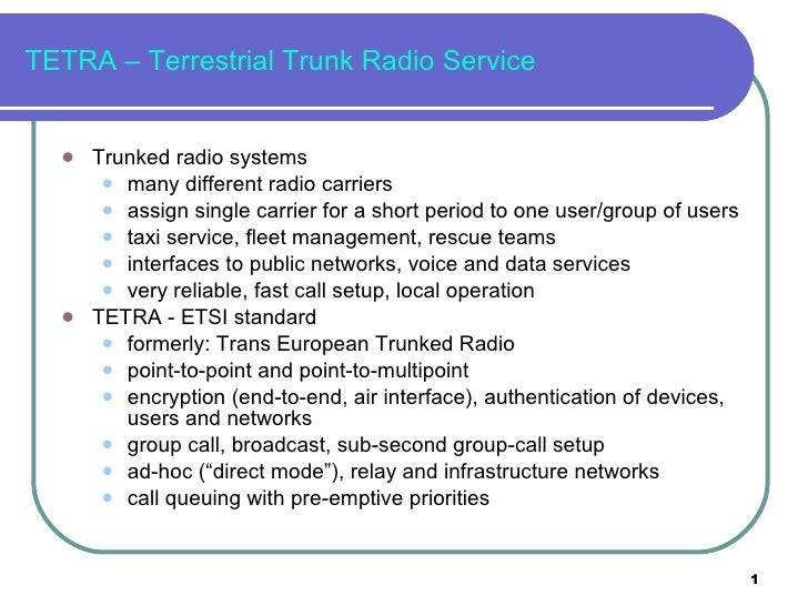 TETRA – Terrestrial Trunk Radio Service <ul><li>Trunked radio systems </li></ul><ul><ul><li>many different radio carriers ...