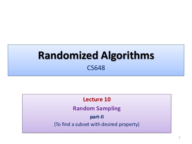 Randomized Algorithms CS648  Lecture 10 Random Sampling part-II (To find a subset with desired property) 1