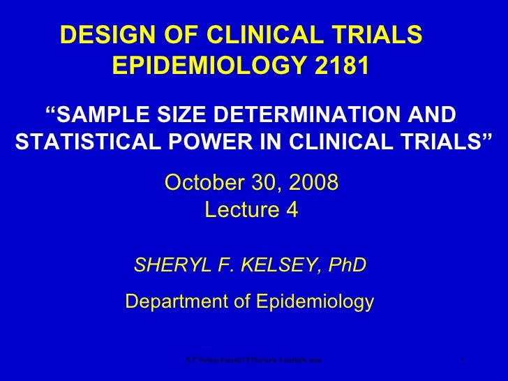 "DESIGN OF CLINICAL TRIALS EPIDEMIOLOGY 2181 "" SAMPLE SIZE DETERMINATION AND  STATISTICAL POWER IN CLINICAL TRIALS"" S.F.Kel..."