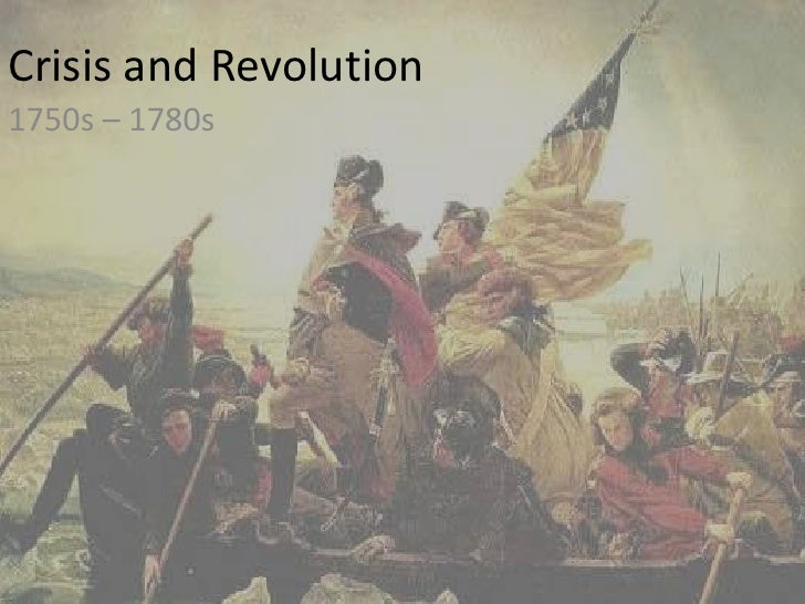 Crisis and Revolution<br />1750s – 1780s<br />