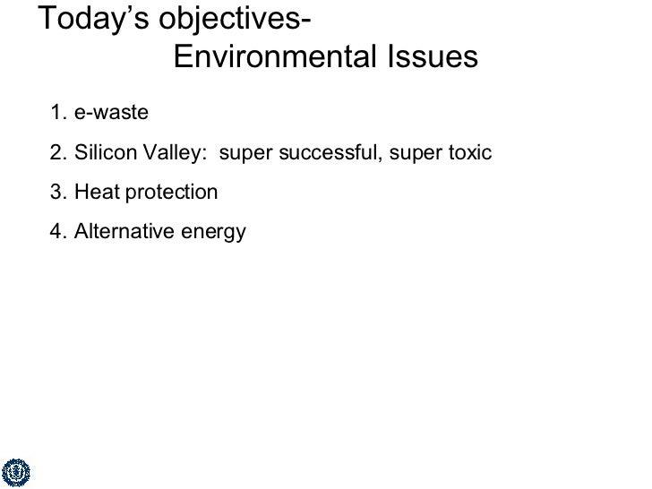 Today's objectives-  Environmental Issues <ul><li>e-waste </li></ul><ul><li>Silicon Valley:  super successful, super toxic...