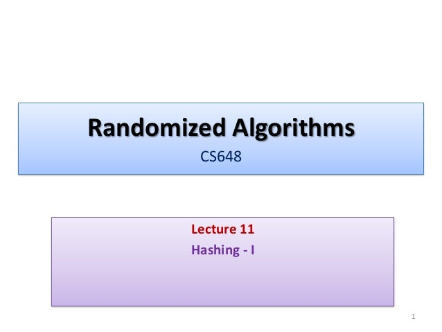 Randomized Algorithms CS648 Lecture 11 Hashing - I 1
