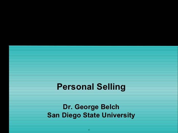 Personal Selling    Dr. George BelchSan Diego State University            ©