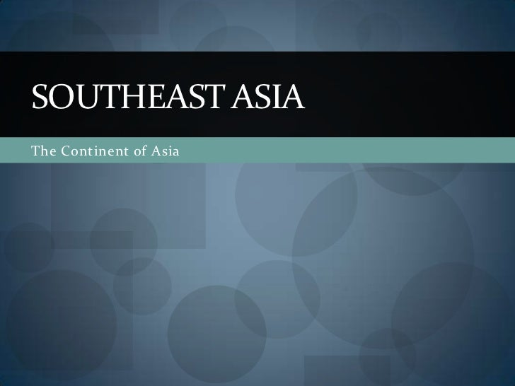 The Continent of Asia<br />Southeast Asia<br />