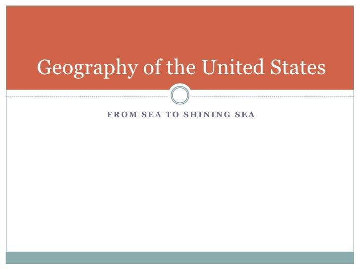 From sea to shining sea<br />Geography of the United States<br />