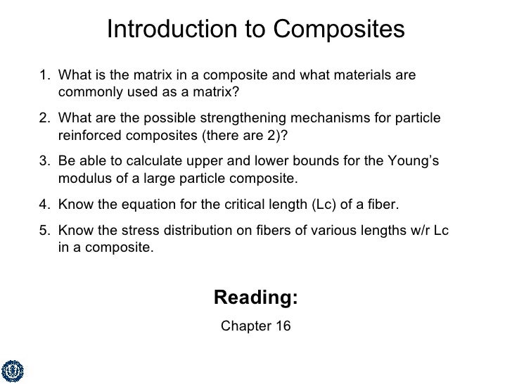 Introduction to Composites <ul><li>What is the matrix in a composite and what materials are commonly used as a matrix? </l...