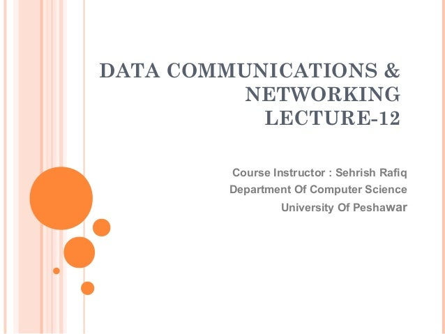 DATA COMMUNICATIONS & NETWORKING LECTURE-12 Course Instructor : Sehrish Rafiq Department Of Computer Science University Of...