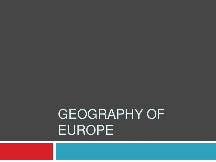 GEOGRAPHY OFEUROPE