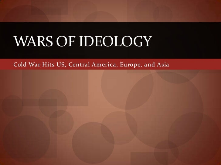 WARS OF IDEOLOGYCold War Hits US, Central America, Europe, and Asia