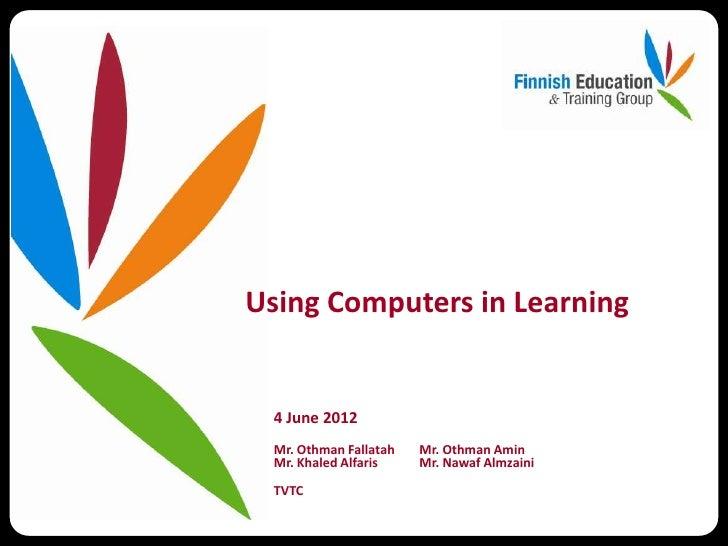 Using Computers in Learning  4 June 2012  Mr. Othman Fallatah   Mr. Othman Amin  Mr. Khaled Alfaris    Mr. Nawaf Almzaini ...