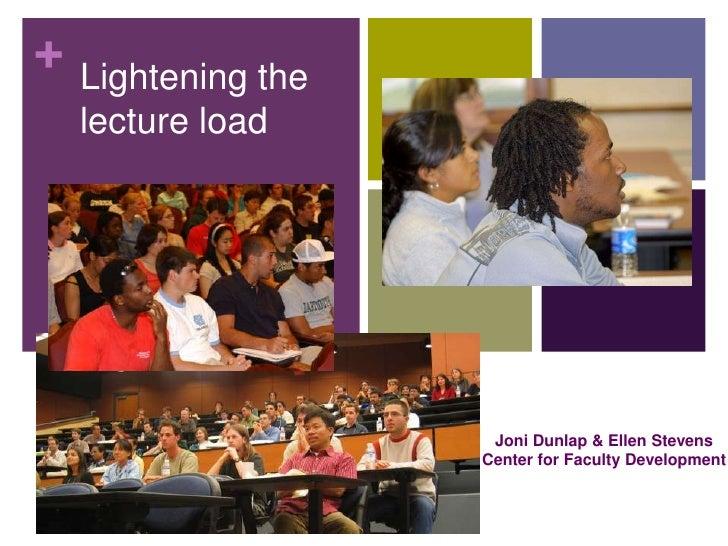 + Lightening the  lecture load                    Joni Dunlap & Ellen Stevens                   Center for Faculty Develop...