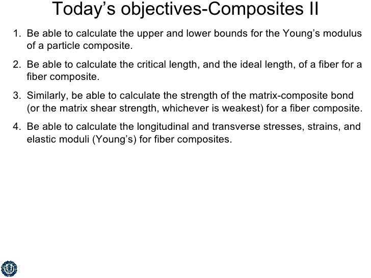 Today's objectives-Composites II <ul><li>Be able to calculate the upper and lower bounds for the Young's modulus of a part...