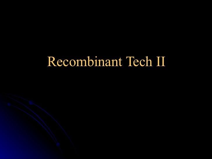 Recombinant Tech II