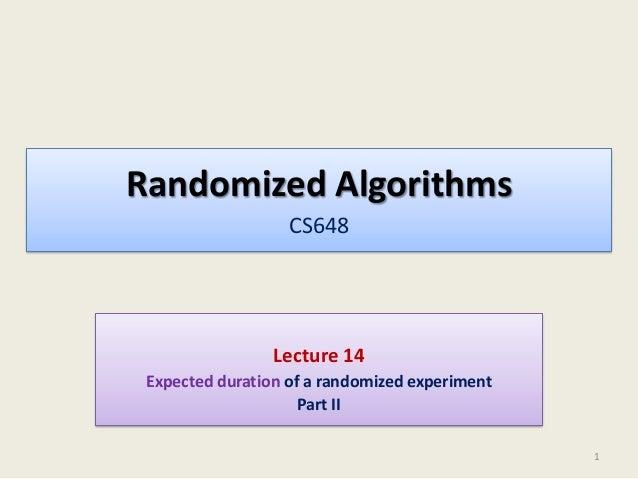 Randomized Algorithms CS648  Lecture 14 Expected duration of a randomized experiment Part II 1
