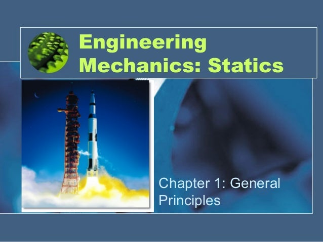 Engineering Mechanics: Statics Chapter 1: General Principles