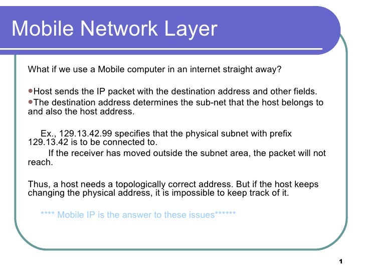 <ul><li>What if we use a Mobile computer in an internet straight away? </li></ul><ul><li>Host sends the IP packet with the...