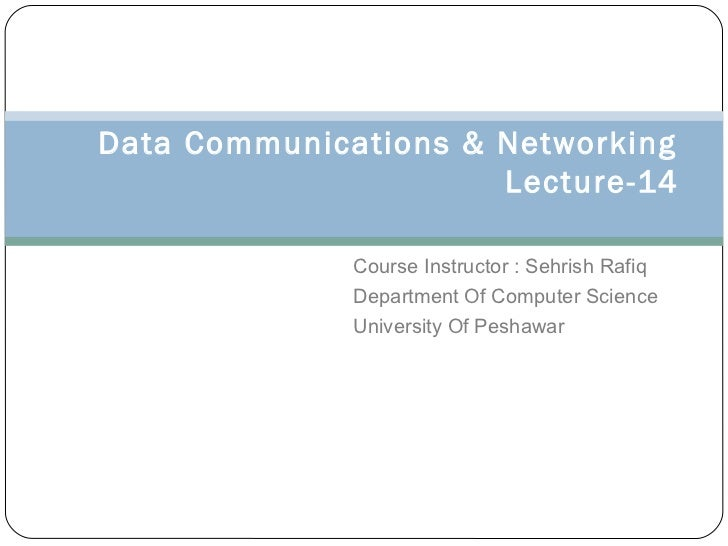 Data Communications & Networking                      Lecture-14              Course Instructor : Sehrish Rafiq           ...